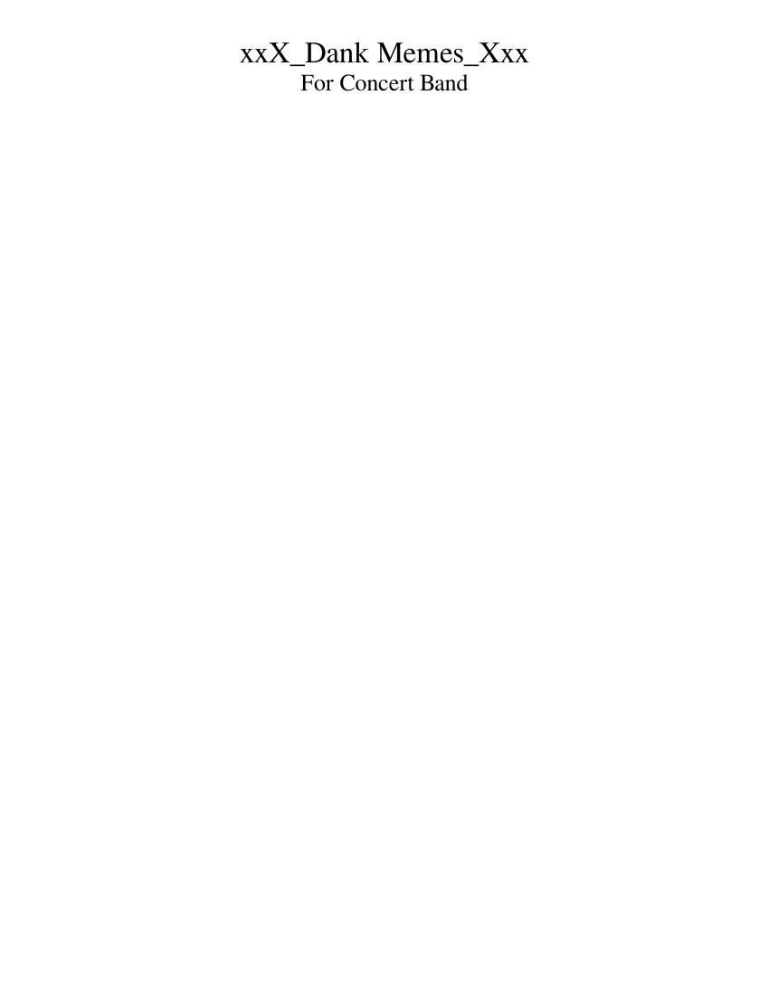 Dank Memes For Concert Band Sheet Music For Flute Clarinet In B Flat Saxophone Alto Saxophone Tenor More Instruments Mixed Ensemble Musescore Com The best gifs for dank doodle memes. dank memes for concert band sheet music
